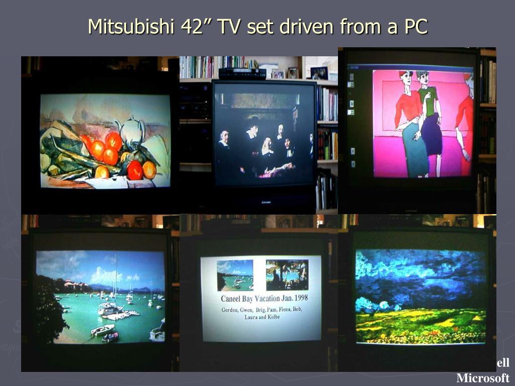 "Mitsubishi 42"" TV set driven from a PC"
