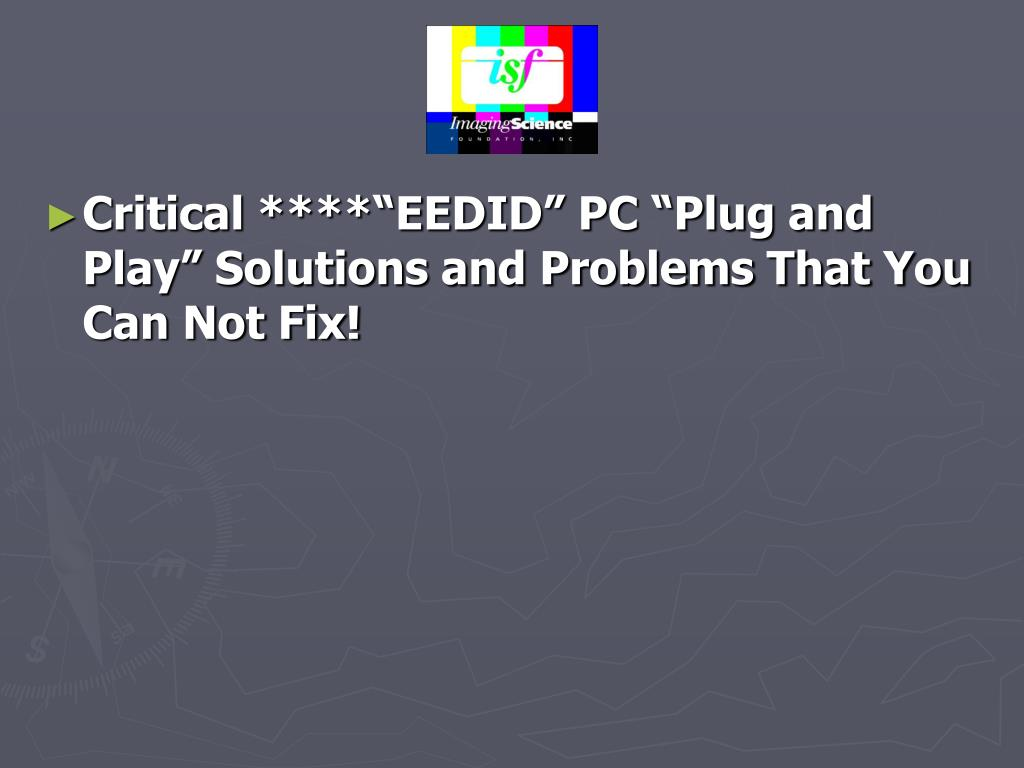 "Critical ****""EEDID"" PC ""Plug and Play"" Solutions and Problems That You Can Not Fix!"