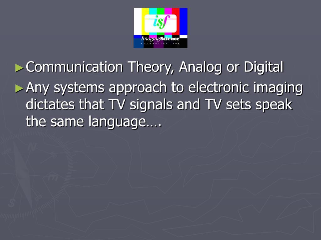 Communication Theory, Analog or Digital