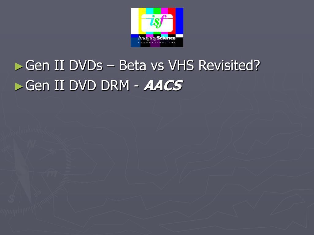 Gen II DVDs – Beta vs VHS Revisited?