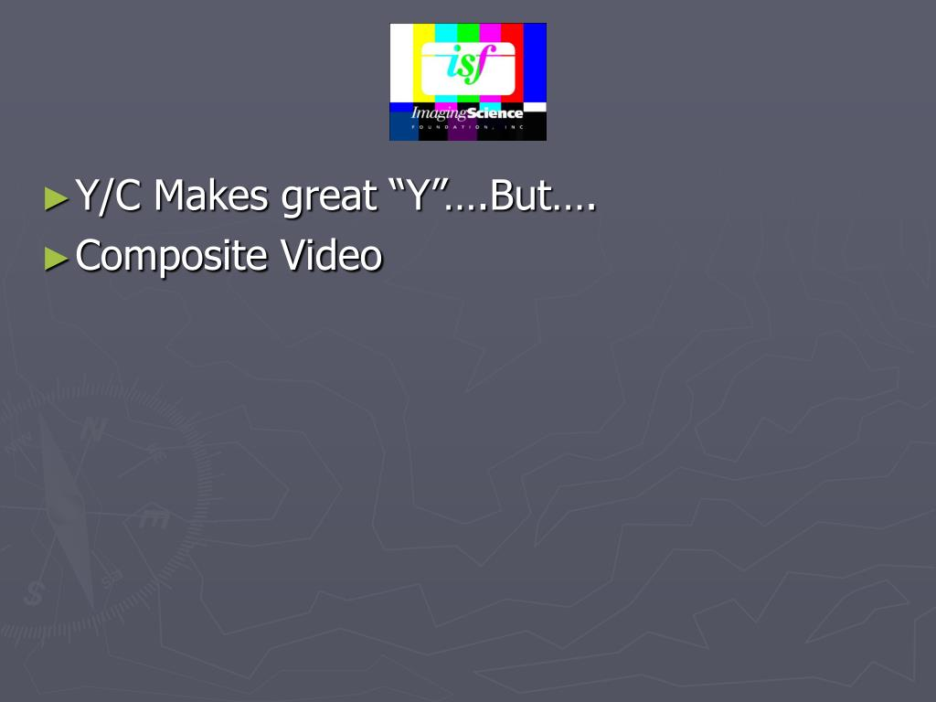 """Y/C Makes great """"Y""""….But…."""