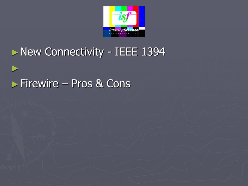 New Connectivity - IEEE 1394