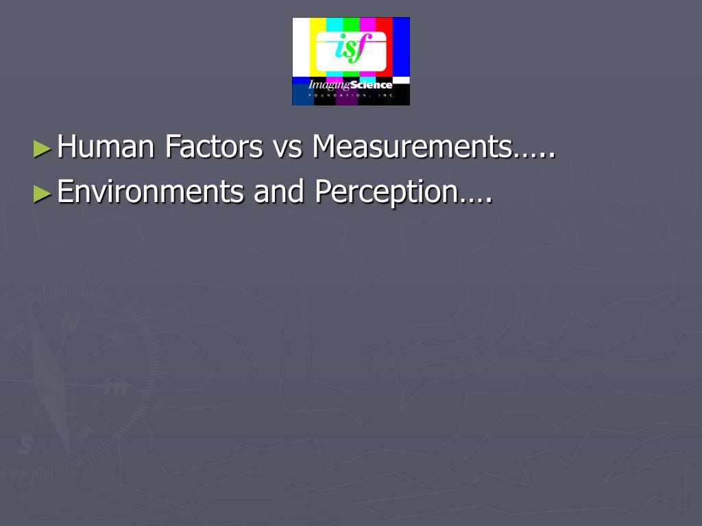 Human Factors vs Measurements…..