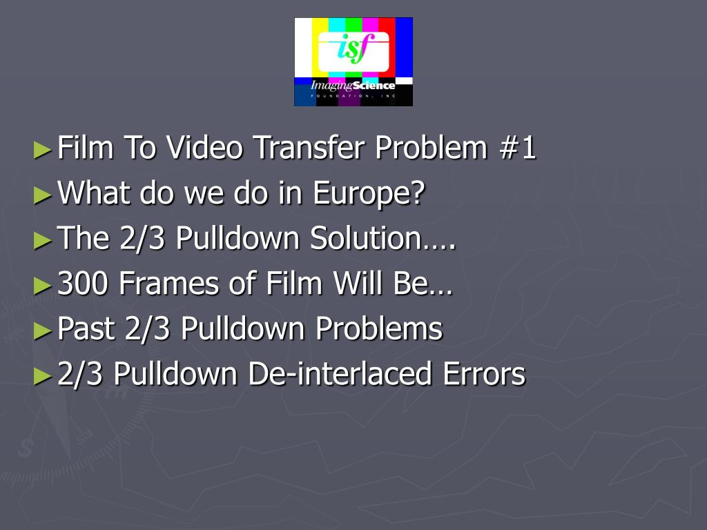 Film To Video Transfer Problem #1