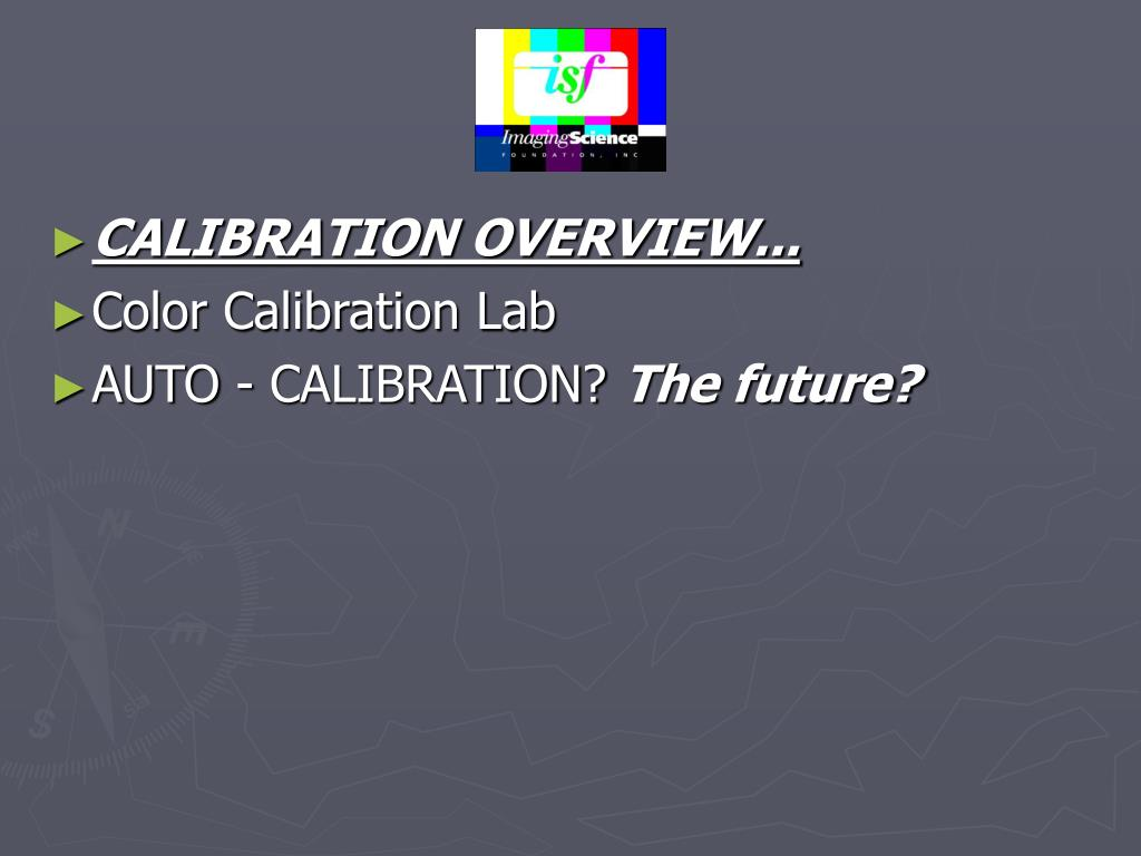 CALIBRATION OVERVIEW...