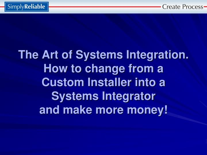 The Art of Systems Integration.  How to change from a