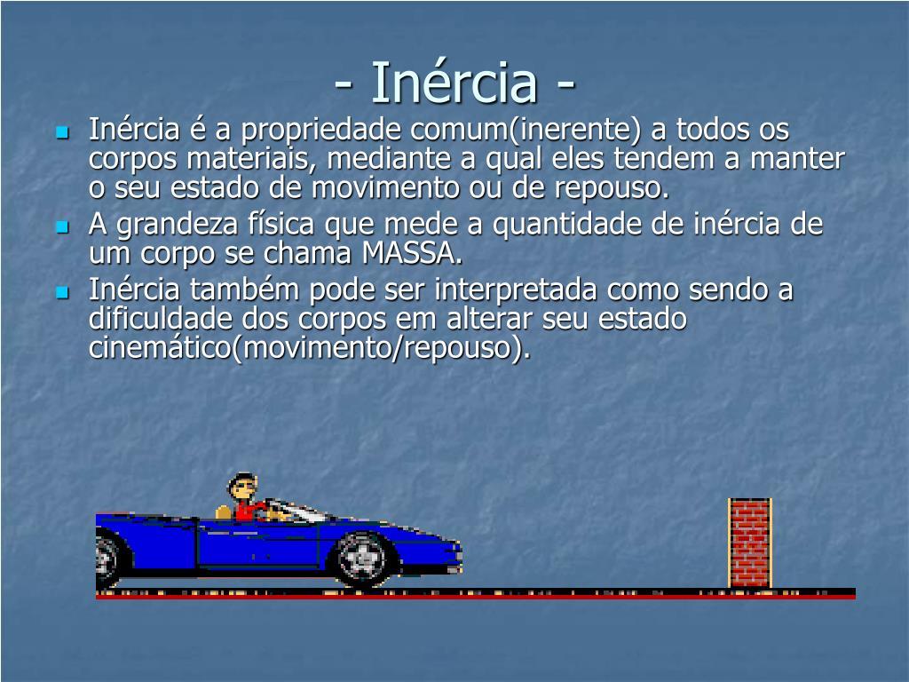 - Inércia -