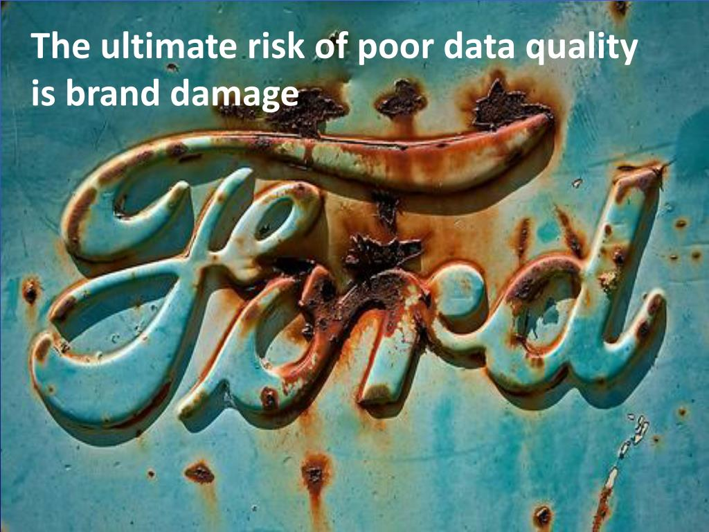 The ultimate risk of poor data quality is brand damage
