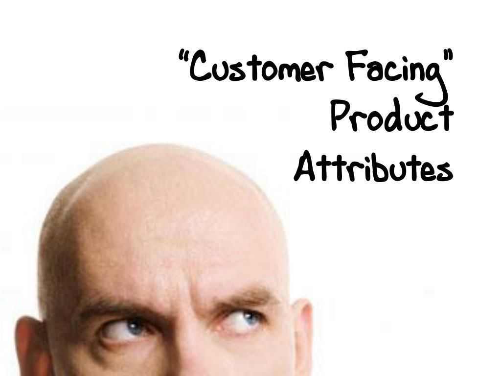 """Customer Facing"" Product Attributes"