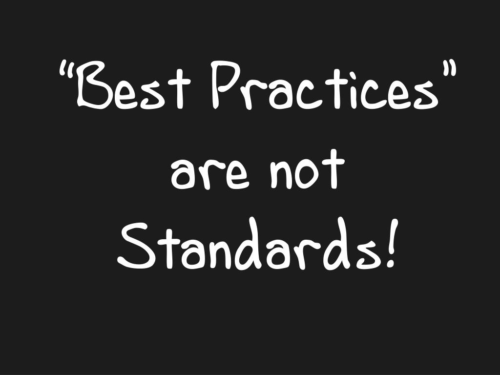 """""""Best Practices"""" are not Standards!"""
