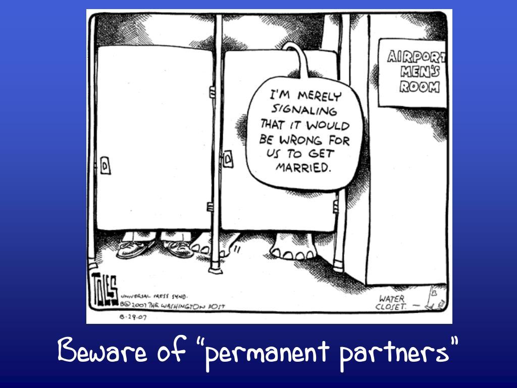"Beware of ""permanent partners"""