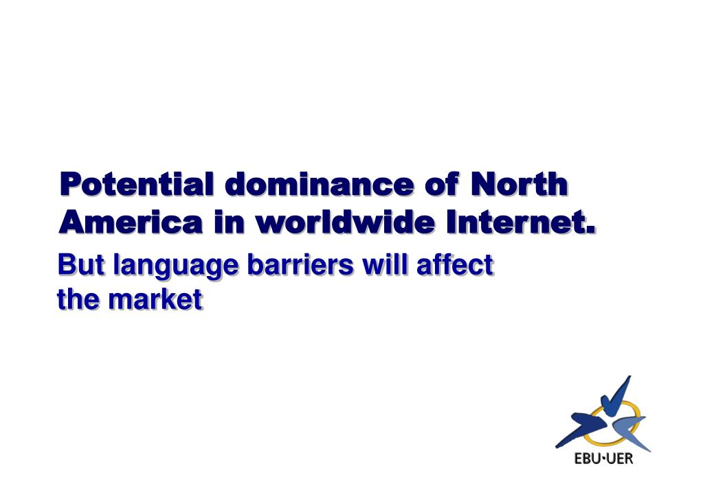 Potential dominance of North America in worldwide Internet.