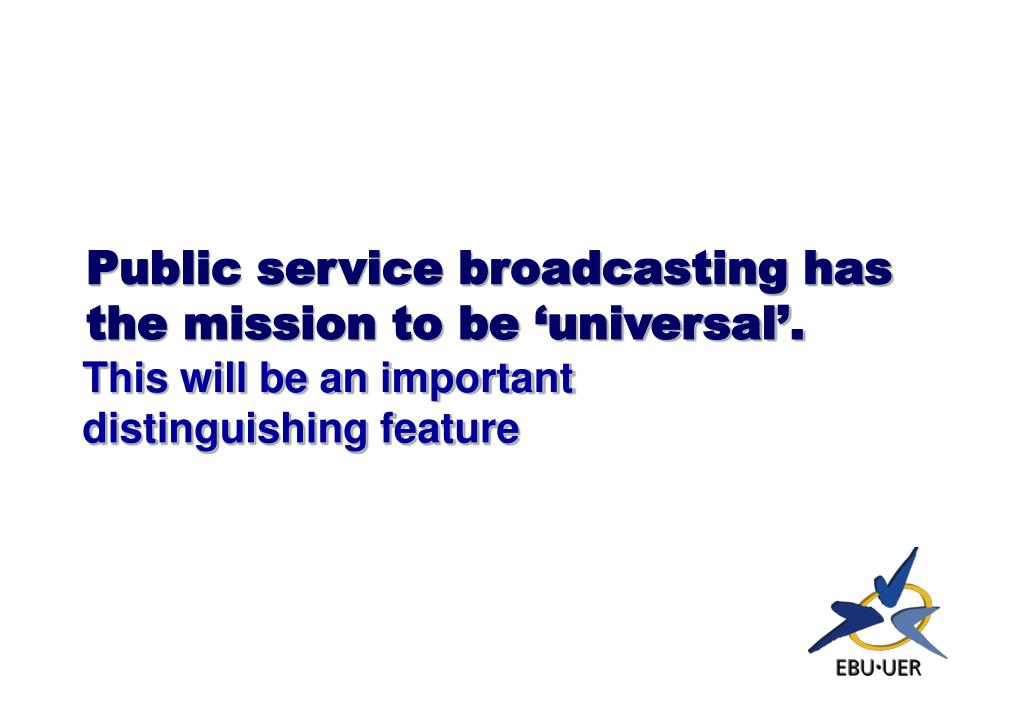 Public service broadcasting has the mission to be 'universal'.
