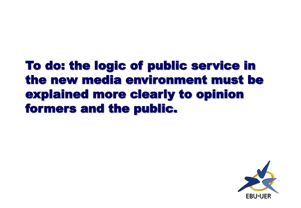 To do: the logic of public service in the new media environment must be explained more clearly to opinion formers and the public.