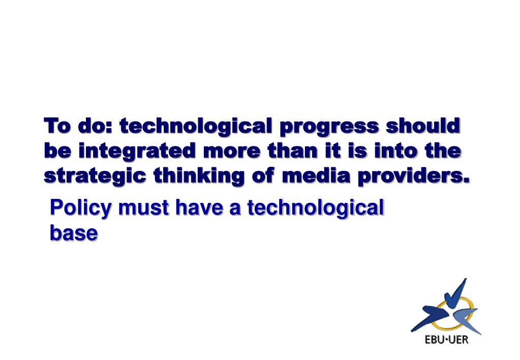 To do: technological progress should be integrated more than it is into the strategic thinking of media providers.