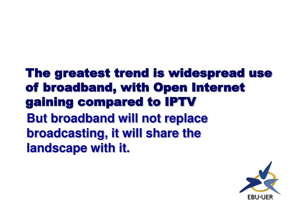 The greatest trend is widespread use of broadband, with Open Internet gaining compared to IPTV