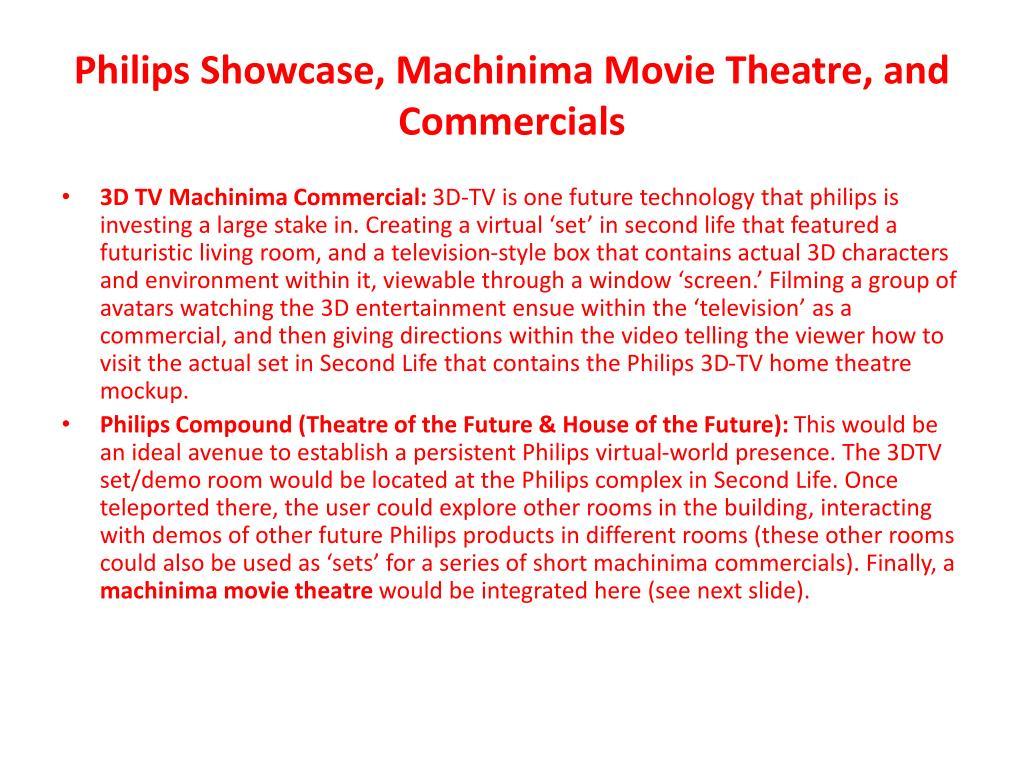 Philips Showcase, Machinima Movie Theatre, and Commercials