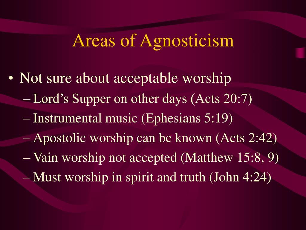 Areas of Agnosticism