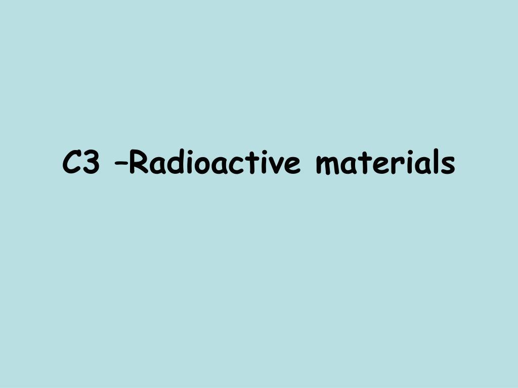 C3 –Radioactive materials