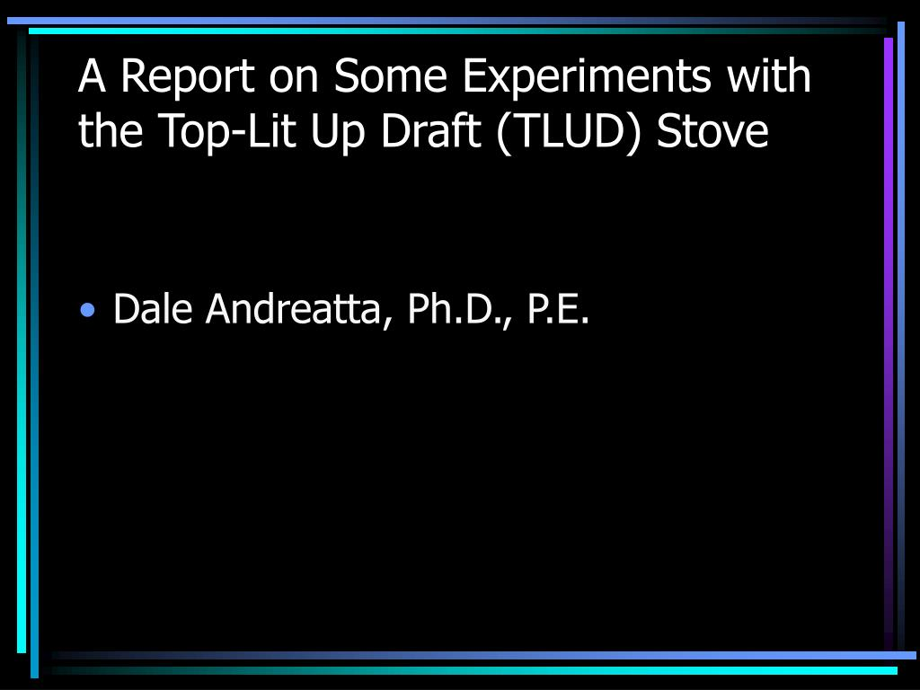 A Report on Some Experiments with the Top-Lit Up Draft (TLUD) Stove