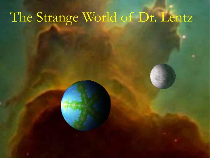 The Strange World of Dr. Lentz
