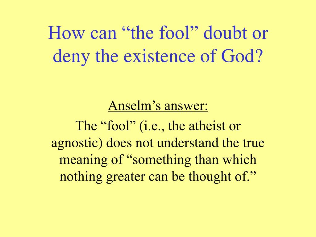 "How can ""the fool"" doubt or deny the existence of God?"