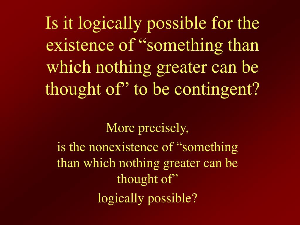 "Is it logically possible for the existence of ""something than which nothing greater can be thought of"" to be contingent?"