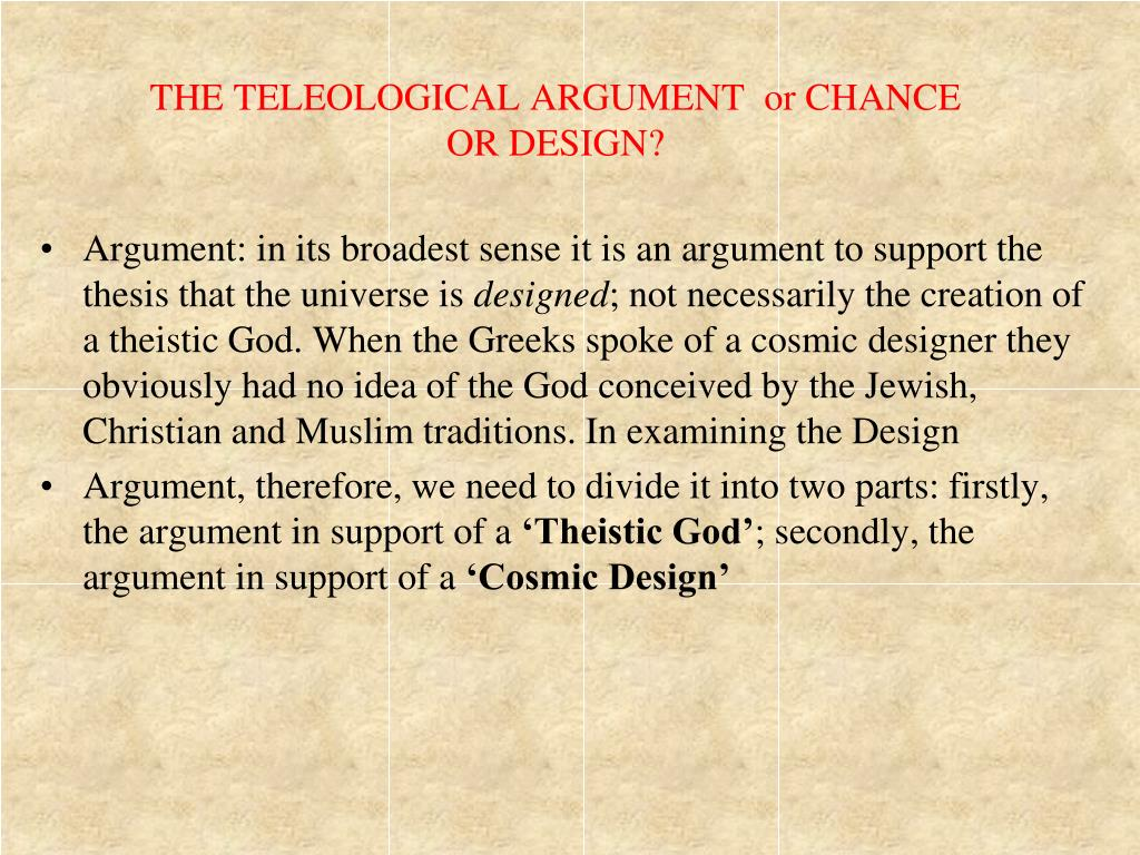 THE TELEOLOGICAL ARGUMENT  or CHANCE OR DESIGN?