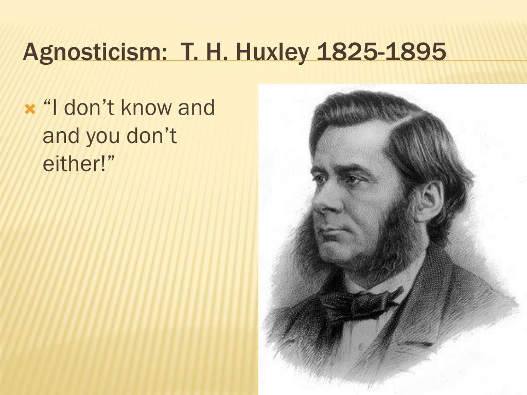 Agnosticism:  T. H. Huxley 1825-1895