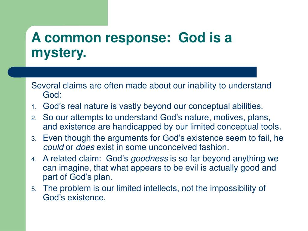 A common response:  God is a mystery.