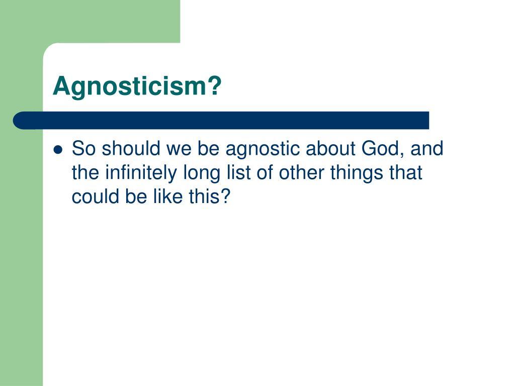 Agnosticism?