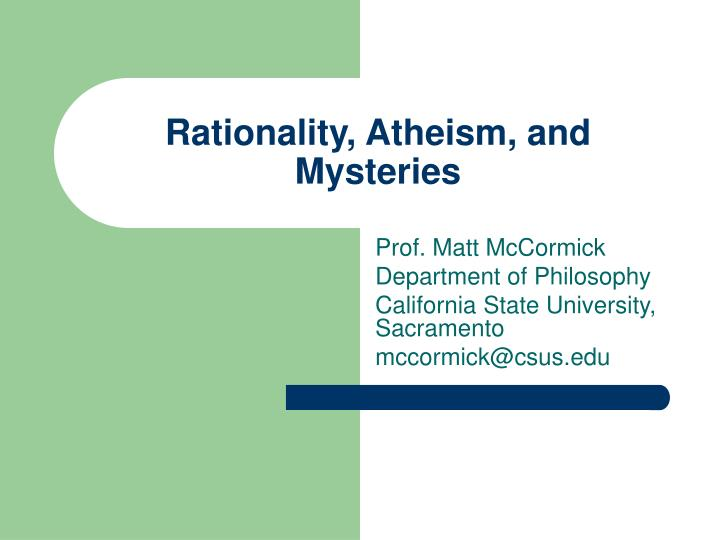 Rationality atheism and mysteries