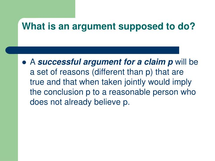 What is an argument supposed to do