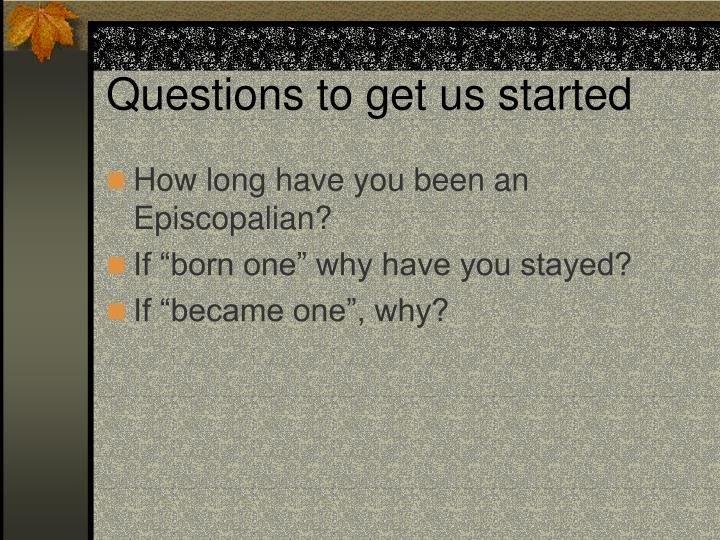 Questions to get us started