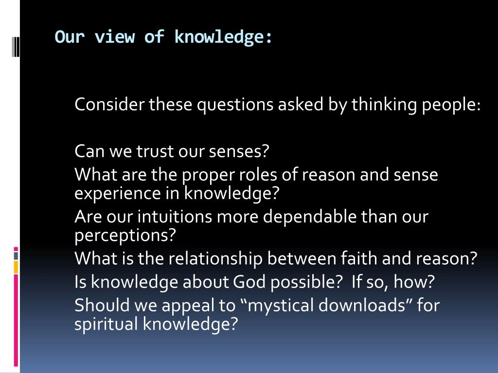 Our view of knowledge: