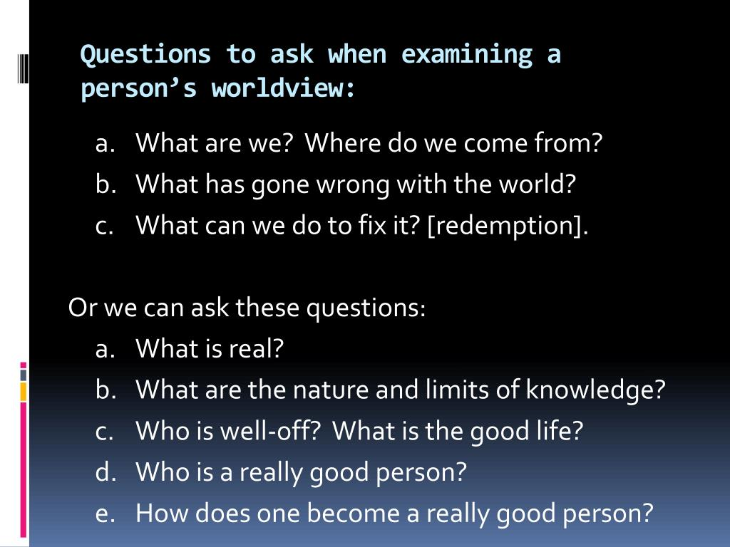 Questions to ask when examining a person's worldview: