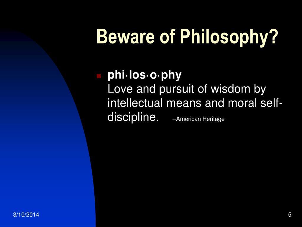 Beware of Philosophy?