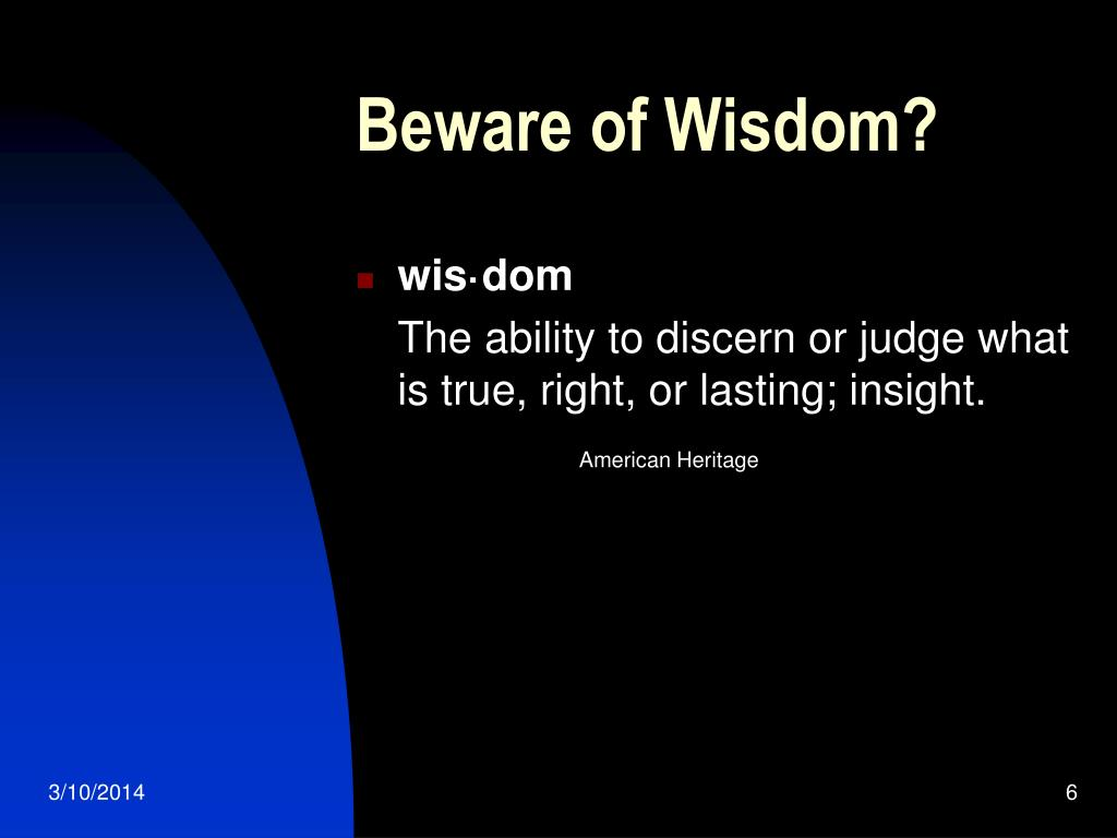Beware of Wisdom?
