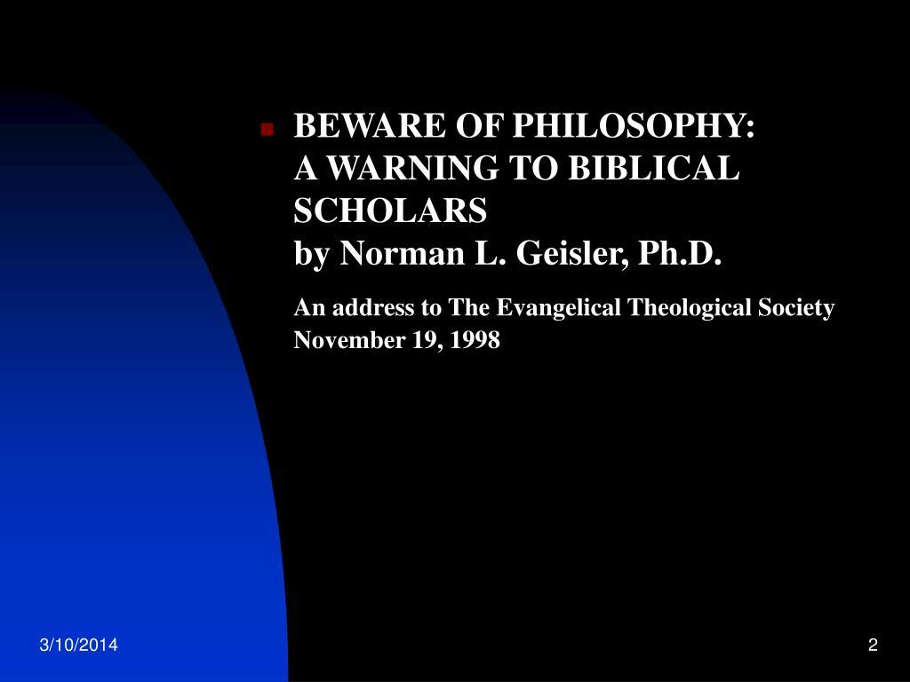 BEWARE OF PHILOSOPHY: