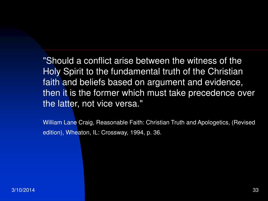 """""""Should a conflict arise between the witness of the Holy Spirit to the fundamental truth of the Christian faith and beliefs based on argument and evidence, then it is the former which must take precedence over the latter, not vice versa."""""""