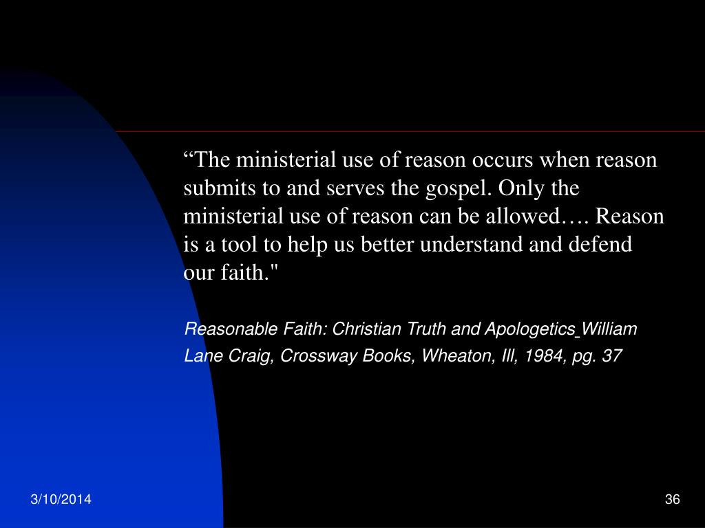 """""""The ministerial use of reason occurs when reason submits to and serves the gospel. Only the ministerial use of reason can be allowed…."""