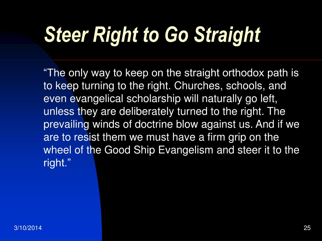 Steer Right to Go Straight