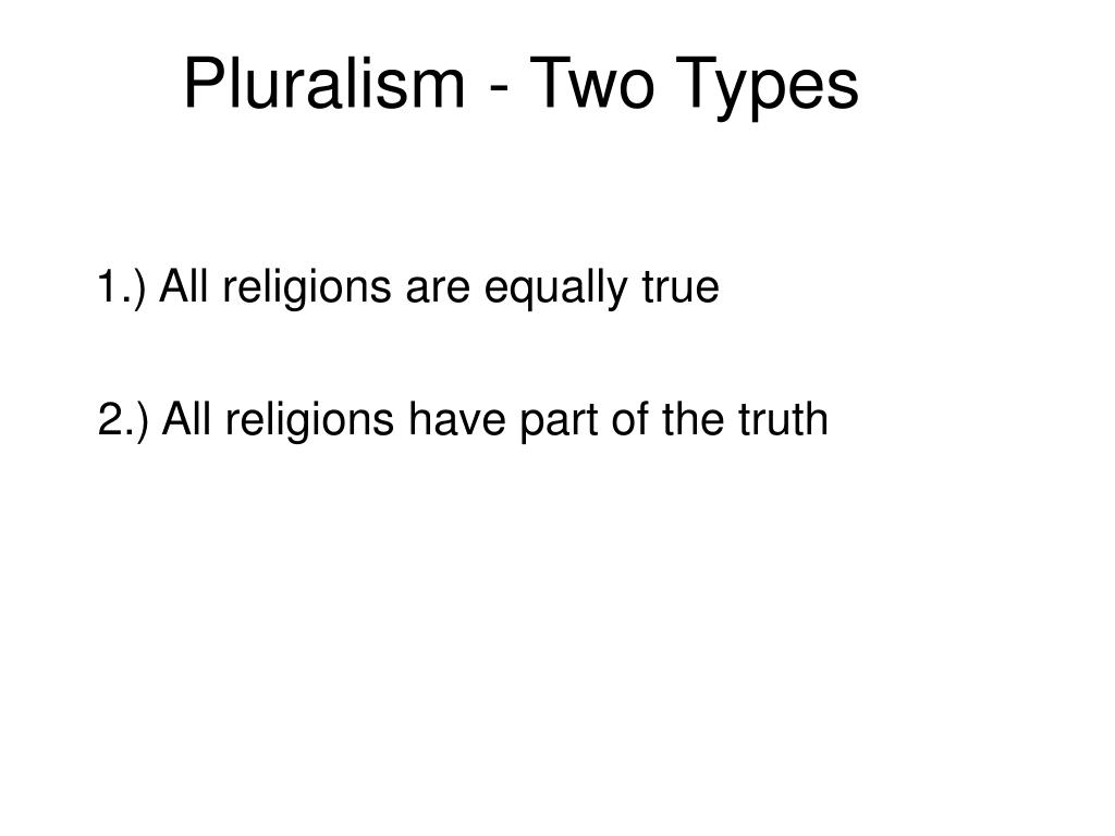 Pluralism - Two Types