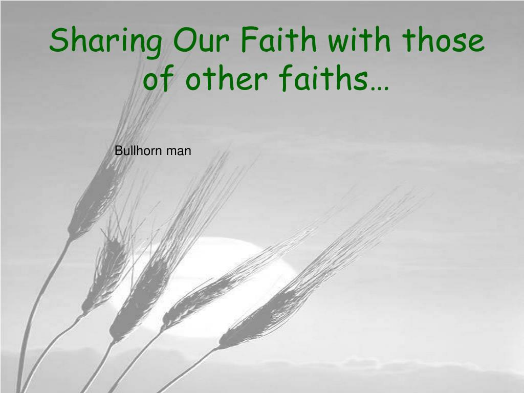 Sharing Our Faith with those of other faiths…