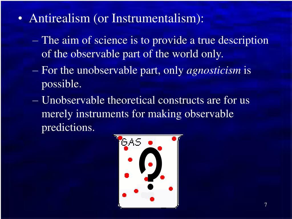 Antirealism (or Instrumentalism):