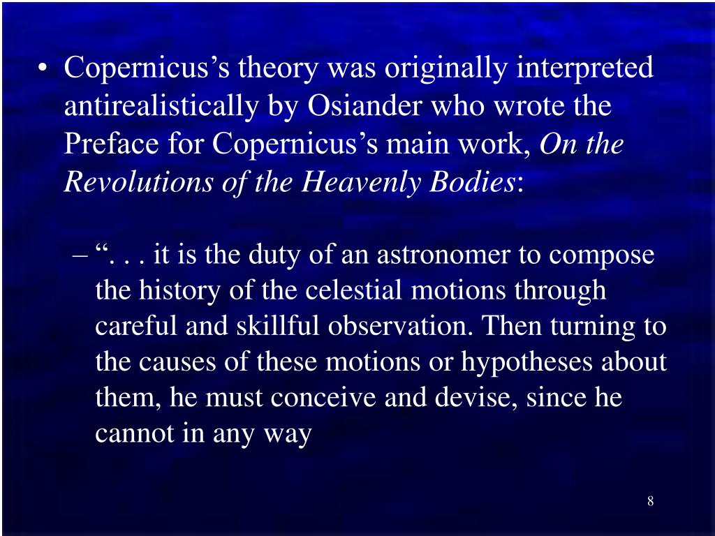 Copernicus's theory was originally interpreted antirealistically by Osiander who wrote the Preface for Copernicus's main work,