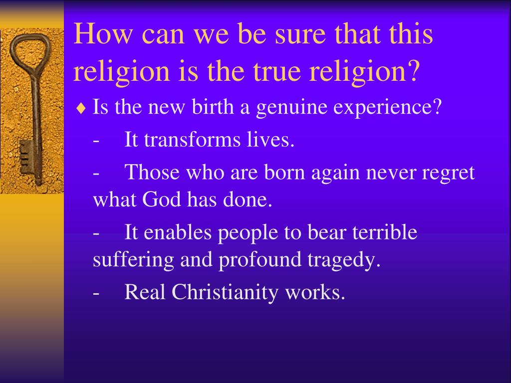 How can we be sure that this religion is the true religion?