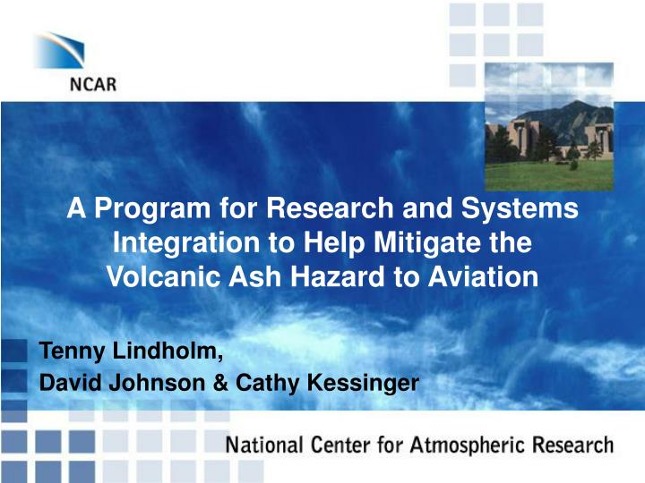 A program for research and systems integration to help mitigate the volcanic ash hazard to aviation l.jpg