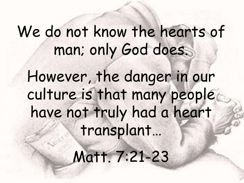 We do not know the hearts of man; only God does.