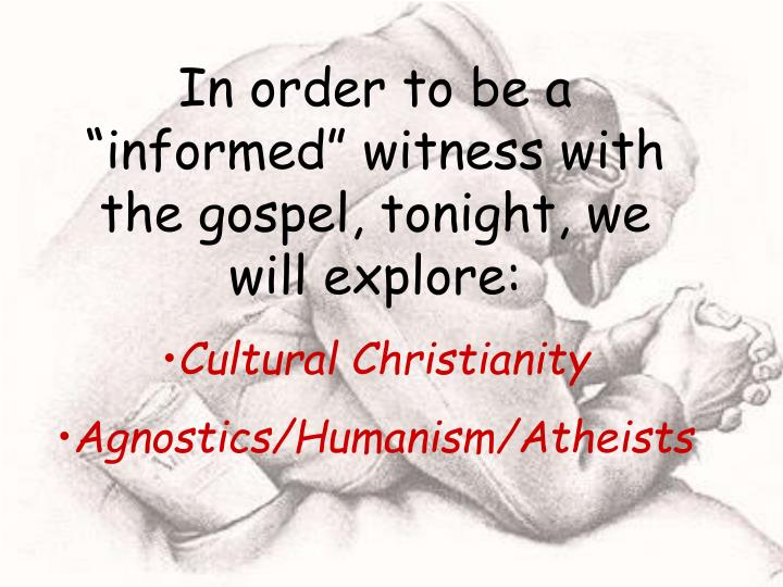 "In order to be a ""informed"" witness with the gospel, tonight, we will explore:"